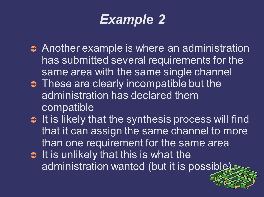 Example 2 Another example is where an administration has submitted several requirements for the same area with the same single channel These are clear