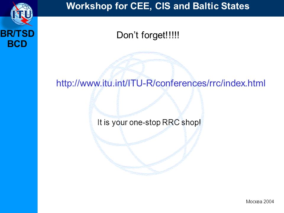 BR/TSD Москва 2004 Workshop for CEE, CIS and Baltic States BCD Dont forget!!!!.