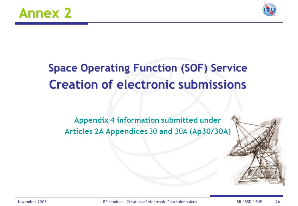 November 2006BR seminar - Creation of electronic Plan submissionsBR / SSD / SNP 26 Annex 2 Space Operating Function (SOF) Service Creation of electron