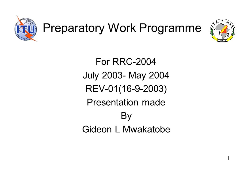 1 Preparatory Work Programme For RRC-2004 July 2003- May 2004 REV-01(16-9-2003) Presentation made By Gideon L Mwakatobe