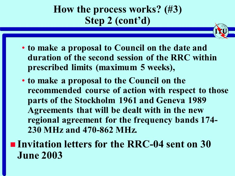How the process works? (#3) Step 2 (contd) to make a proposal to Council on the date and duration of the second session of the RRC within prescribed l
