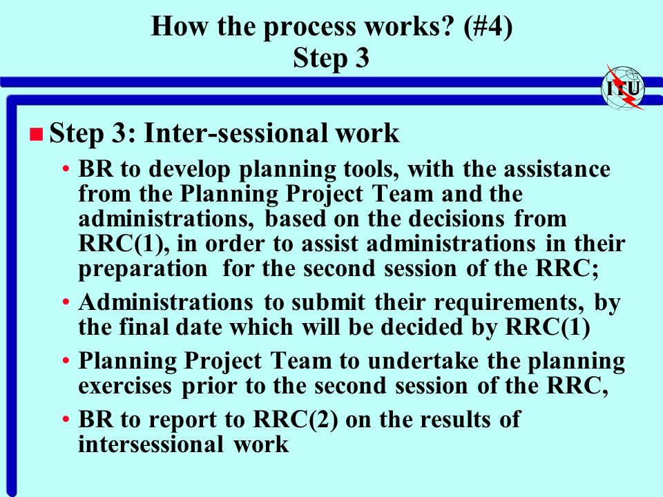 How the process works? (#4) Step 3 n Step 3: Inter-sessional work BR to develop planning tools, with the assistance from the Planning Project Team and