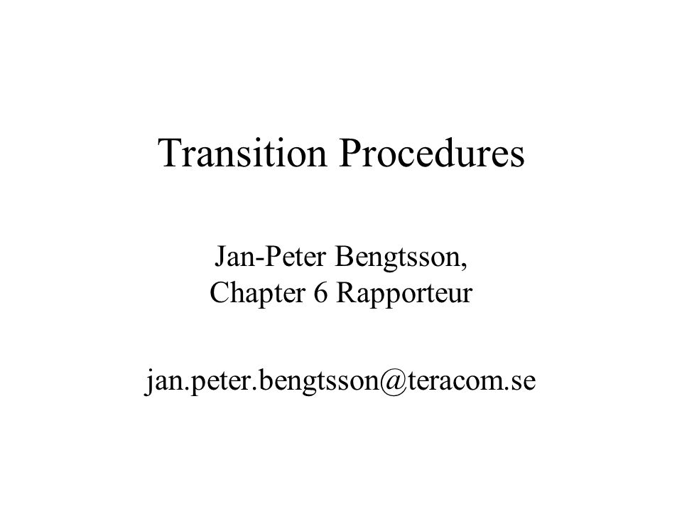 Transition Procedures Jan-Peter Bengtsson, Chapter 6 Rapporteur jan.peter.bengtsson@teracom.se