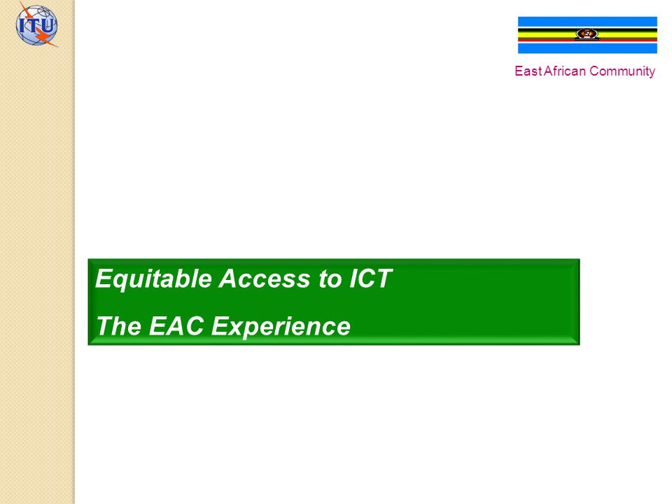 Equitable Access to ICT The EAC Experience East African Community