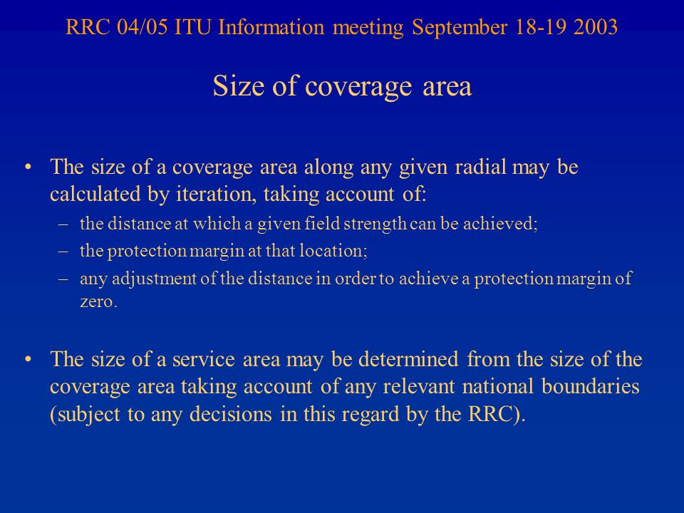 RRC 04/05 ITU Information meeting September 18-19 2003 The size of a coverage area along any given radial may be calculated by iteration, taking accou