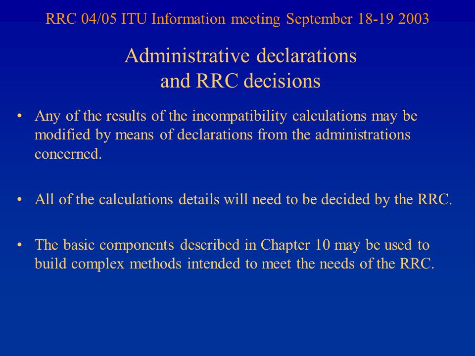 RRC 04/05 ITU Information meeting September 18-19 2003 Any of the results of the incompatibility calculations may be modified by means of declarations