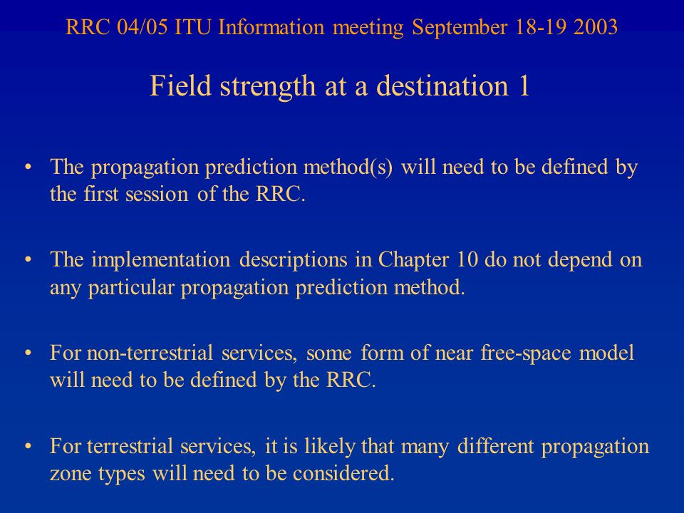 RRC 04/05 ITU Information meeting September 18-19 2003 The propagation prediction method(s) will need to be defined by the first session of the RRC. T