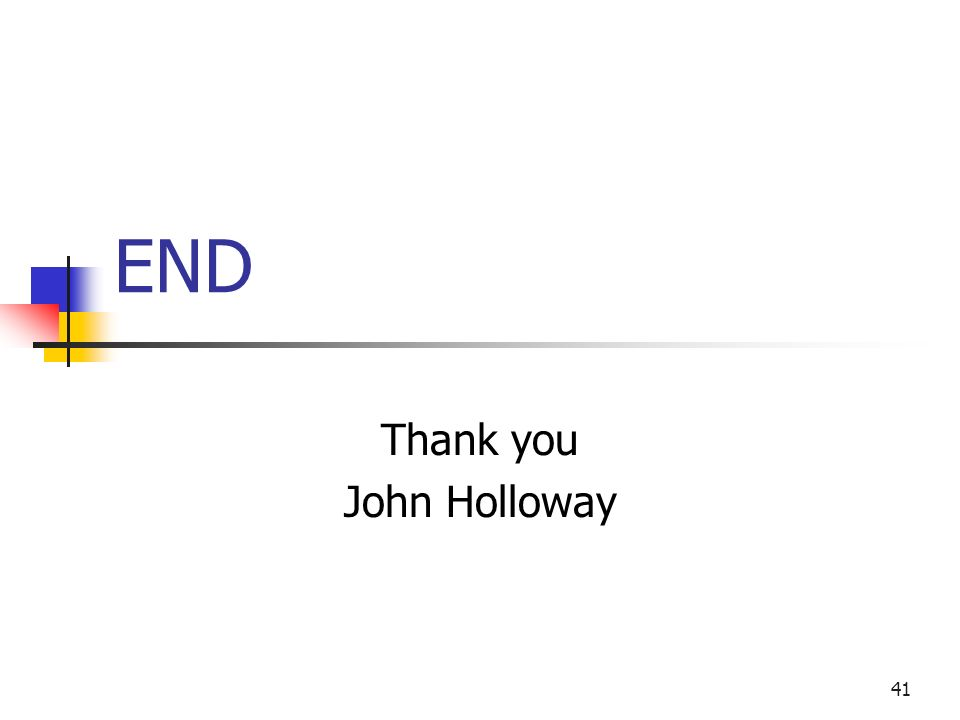 41 END Thank you John Holloway
