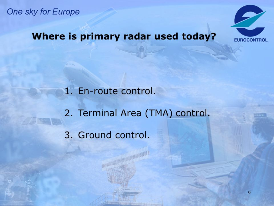 9 Where is primary radar used today. 1.En-route control.