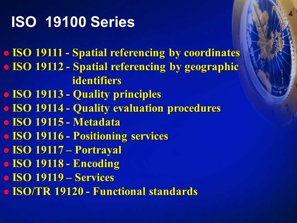 ISO 19111 - Spatial referencing by coordinates ISO 19111 - Spatial referencing by coordinates ISO 19112 - Spatial referencing by geographic ISO 19112