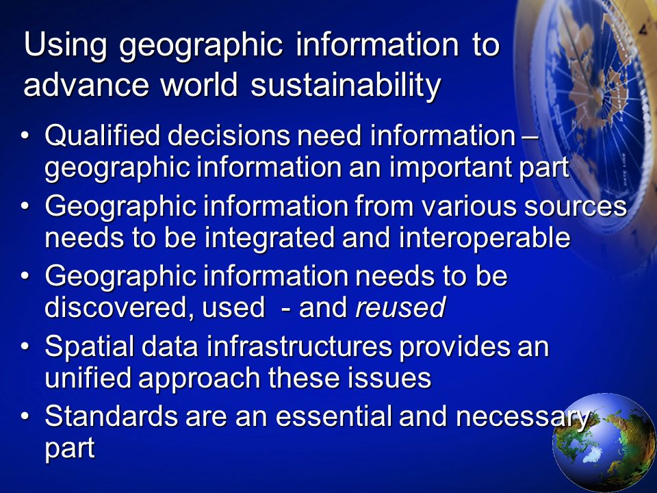 Using geographic information to advance world sustainability Qualified decisions need information – geographic information an important partQualified