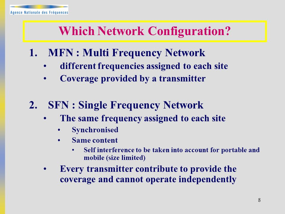 8 1.MFN : Multi Frequency Network different frequencies assigned to each site Coverage provided by a transmitter 2.SFN : Single Frequency Network The