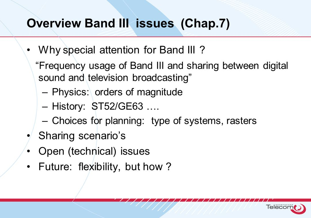 Overview Band III issues (Chap.7) Why special attention for Band III ? Frequency usage of Band III and sharing between digital sound and television br