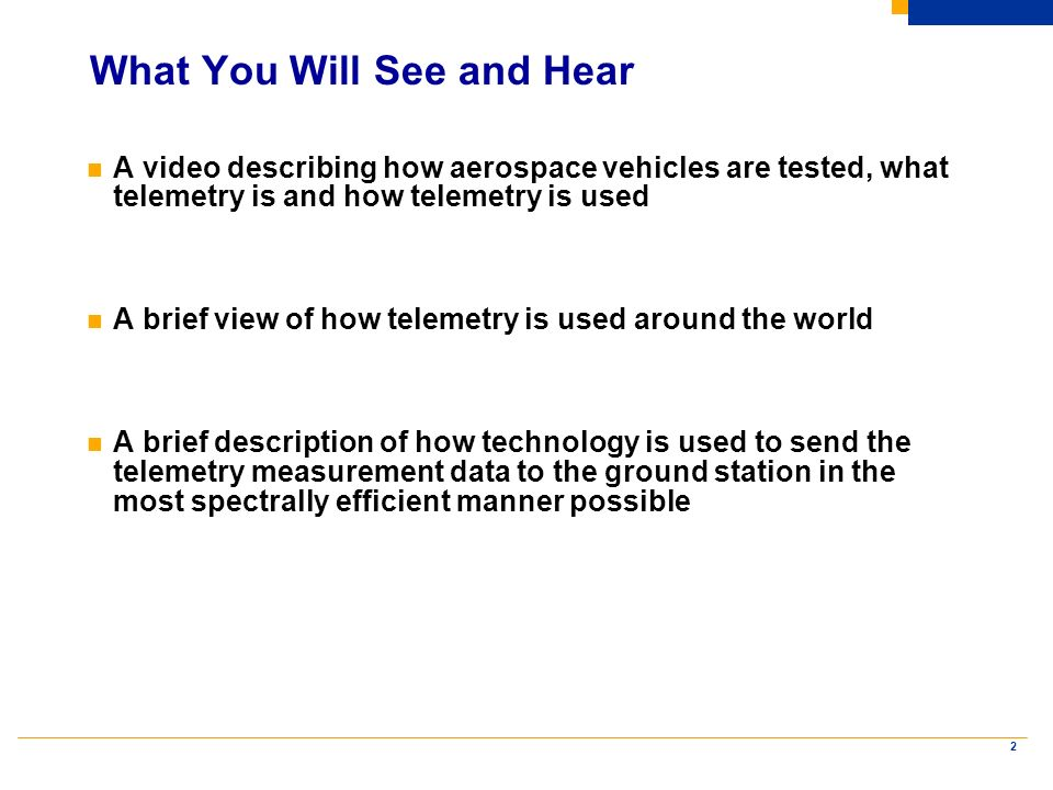 2 What You Will See and Hear n A video describing how aerospace vehicles are tested, what telemetry is and how telemetry is used n A brief view of how