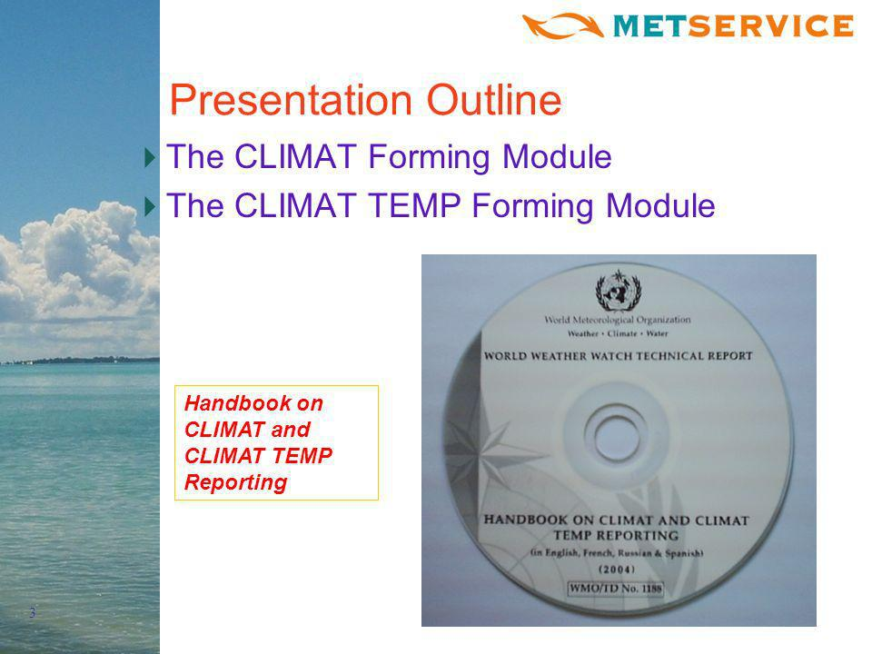 3 Presentation Outline The CLIMAT Forming Module The CLIMAT TEMP Forming Module Handbook on CLIMAT and CLIMAT TEMP Reporting