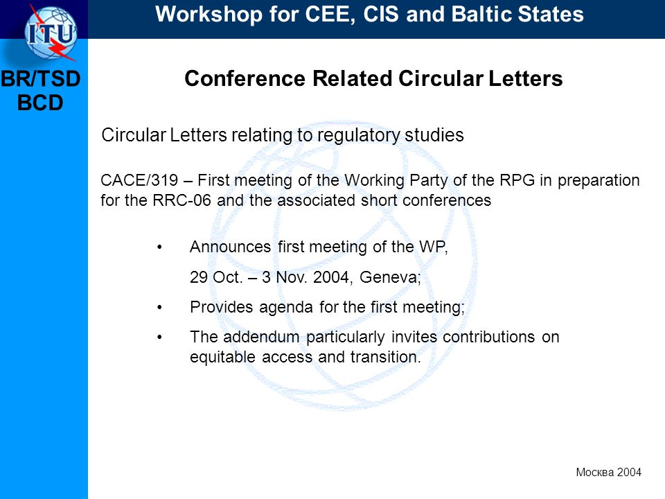 BR/TSD Москва 2004 Workshop for CEE, CIS and Baltic States BCD Conference Related Circular Letters Announces first meeting of the WP, 29 Oct.