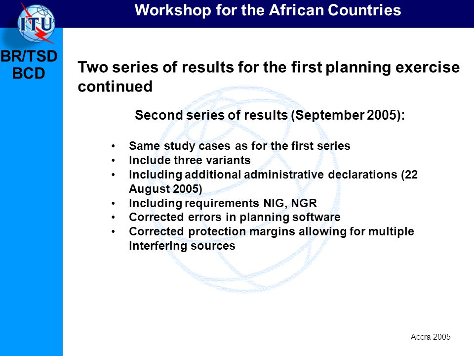 BR/TSD Accra 2005 BCD Workshop for the African Countries Second series of results (September 2005): Same study cases as for the first series Include t