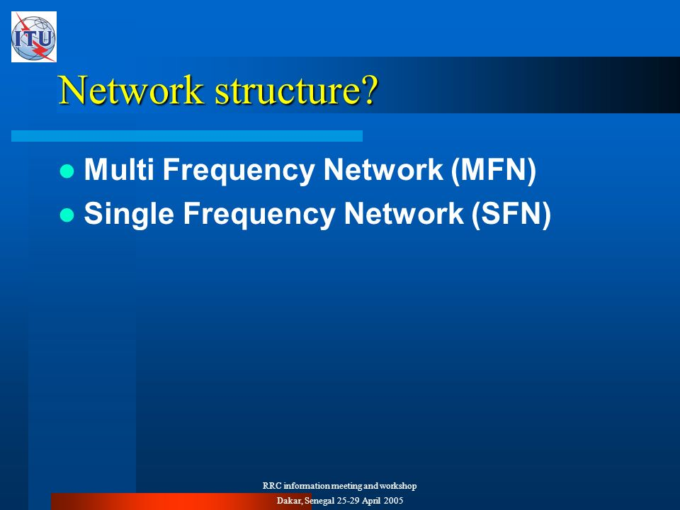 RRC information meeting and workshop Dakar, Senegal 25-29 April 2005 Network structure.