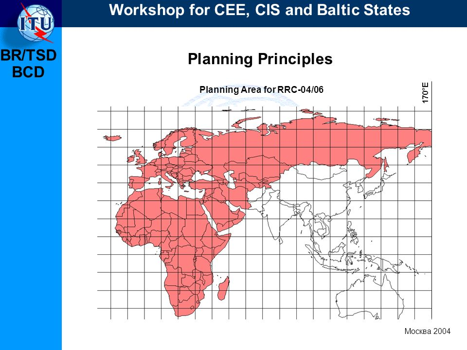 BR/TSD Москва 2004 Workshop for CEE, CIS and Baltic States BCD Planning Principles Planning Area for RRC-04/06 170°E