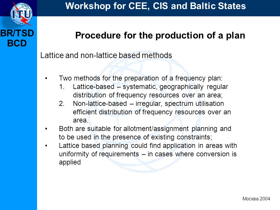BR/TSD Москва 2004 Workshop for CEE, CIS and Baltic States BCD Procedure for the production of a plan Lattice and non-lattice based methods Two method
