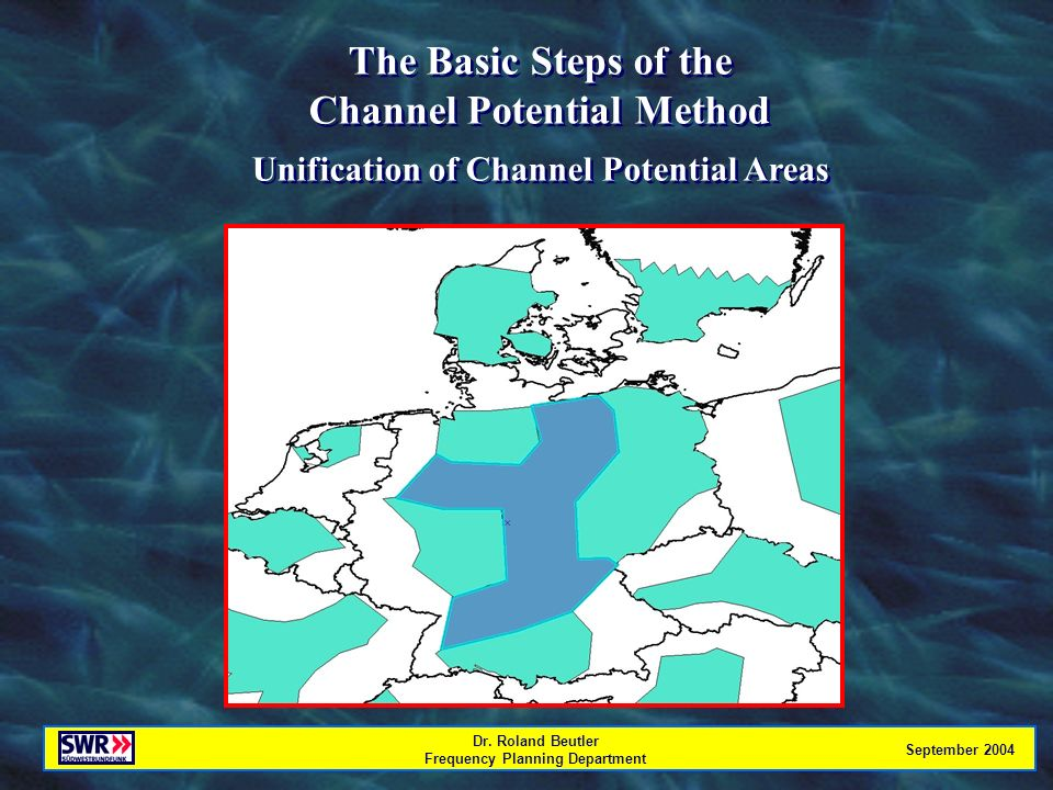 Dr. Roland Beutler Frequency Planning Department September 2004 The Basic Steps of the Channel Potential Method Unification of Channel Potential Areas