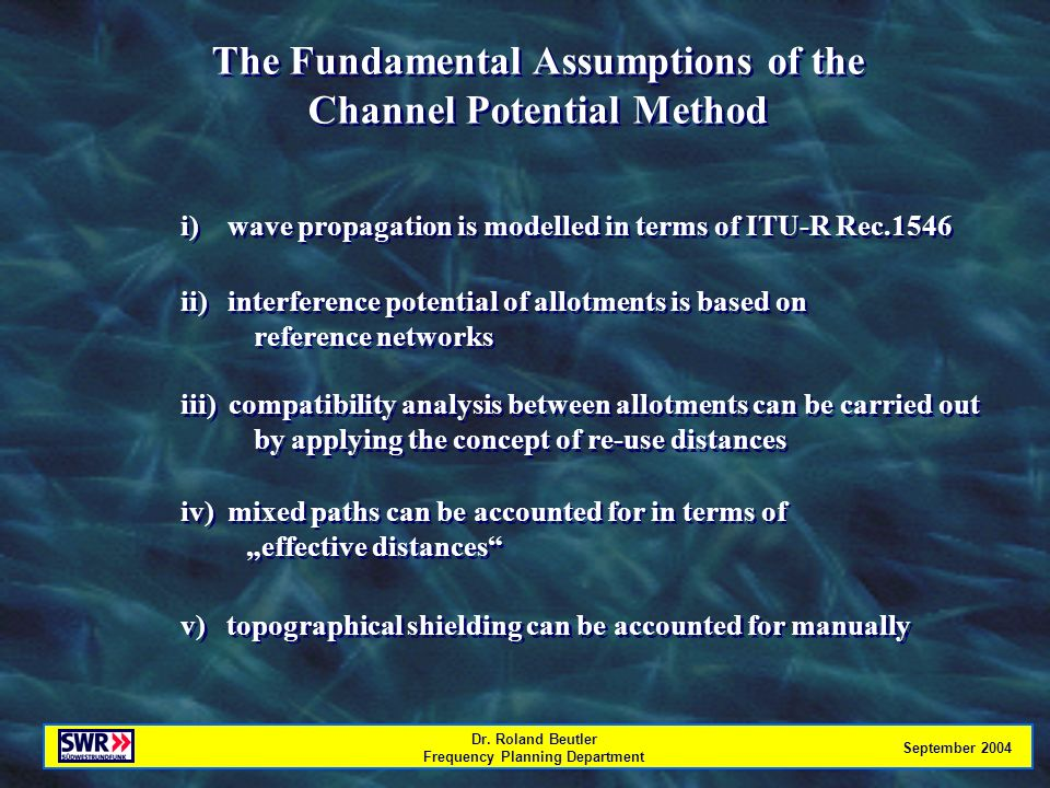 Dr. Roland Beutler Frequency Planning Department September 2004 The Fundamental Assumptions of the Channel Potential Method The Fundamental Assumption