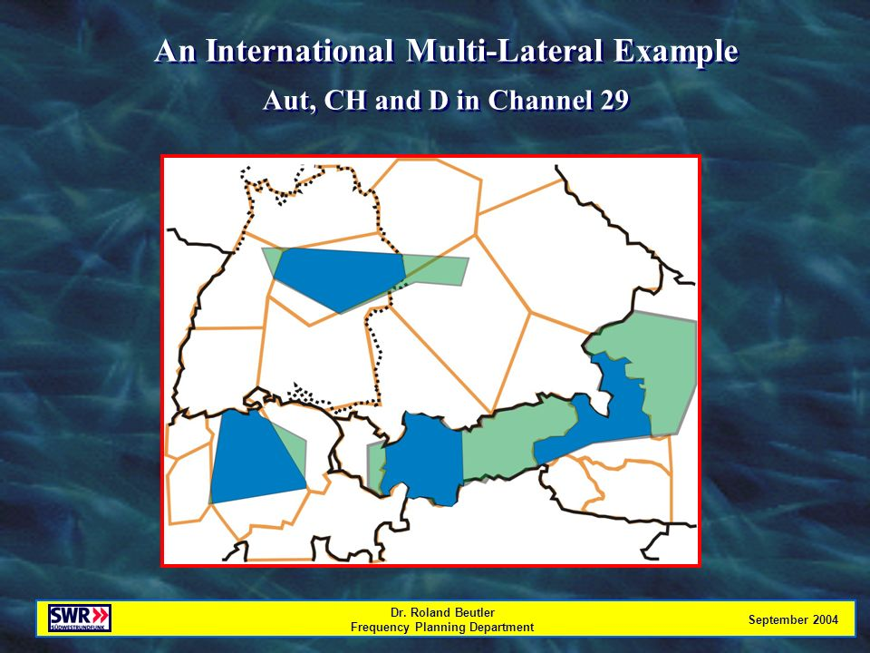 Dr. Roland Beutler Frequency Planning Department September 2004 An International Multi-Lateral Example Aut, CH and D in Channel 29 An International Mu