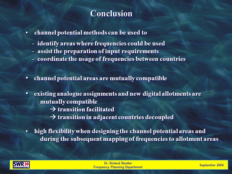 Dr. Roland Beutler Frequency Planning Department September 2004 Conclusion channel potential areas are mutually compatible existing analogue assignmen