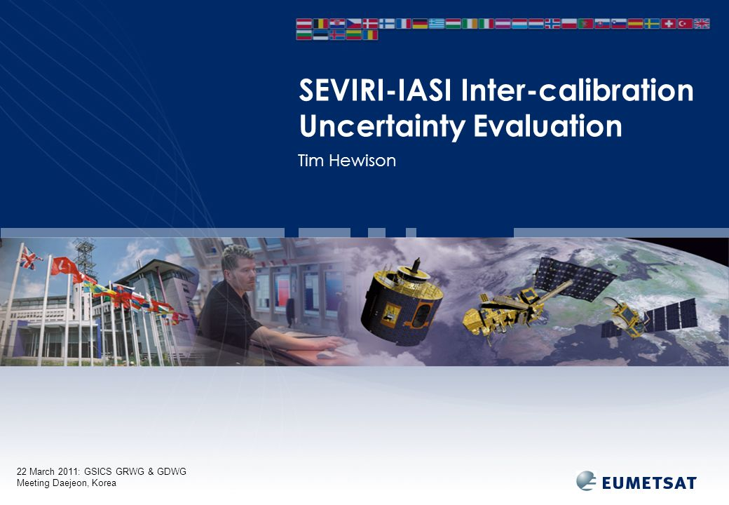 22 March 2011: GSICS GRWG & GDWG Meeting Daejeon, Korea Tim Hewison SEVIRI-IASI Inter-calibration Uncertainty Evaluation
