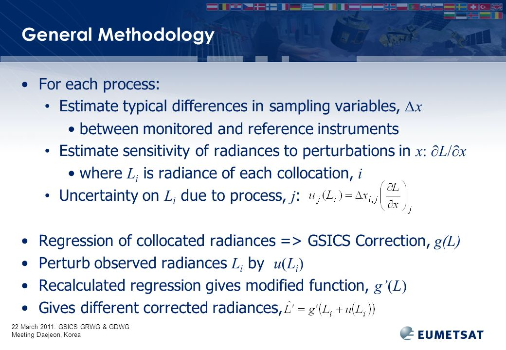 22 March 2011: GSICS GRWG & GDWG Meeting Daejeon, Korea Methodology for Systematic Errors For processes introducing systematic errors: each collocated radiance is perturbed by Recalculated regression gives modified function, g(L) Evaluate for range of scene radiances Compare to unmodified function, g(L) To estimate uncertainty on corrected radiance, due to systematic errors introduced by process j:
