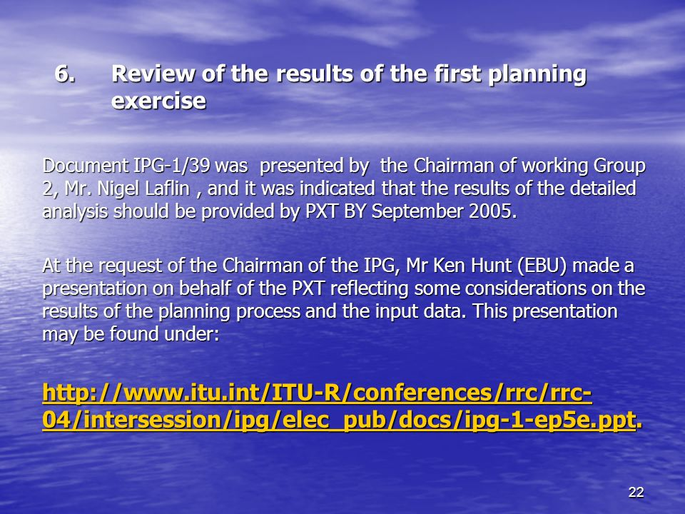 22 6.Review of the results of the first planning exercise Document IPG 1/39 was presented by the Chairman of working Group 2, Mr.