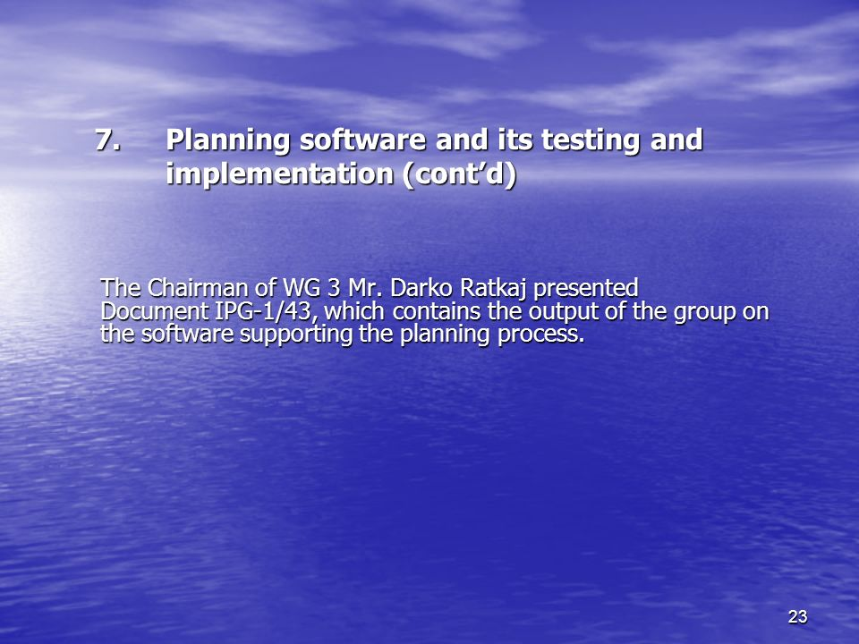 23 7.Planning software and its testing and implementation (contd) The Chairman of WG 3 Mr.