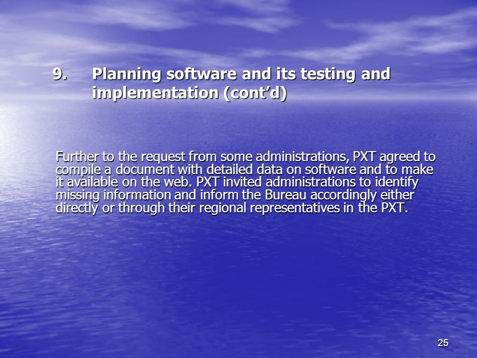 25 9.Planning software and its testing and implementation (contd) Further to the request from some administrations, PXT agreed to compile a document with detailed data on software and to make it available on the web.