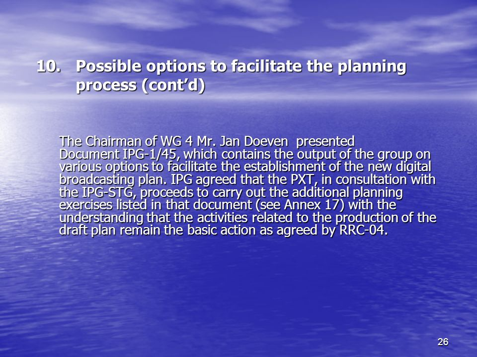 26 10.Possible options to facilitate the planning process (contd) The Chairman of WG 4 Mr.