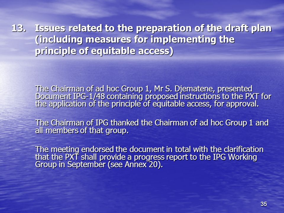 35 13.Issues related to the preparation of the draft plan (including measures for implementing the principle of equitable access) The Chairman of ad hoc Group 1, Mr S.