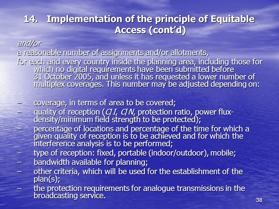 38 14. Implementation of the principle of Equitable Access (contd) and/or a reasonable number of assignments and/or allotments, for each and every cou