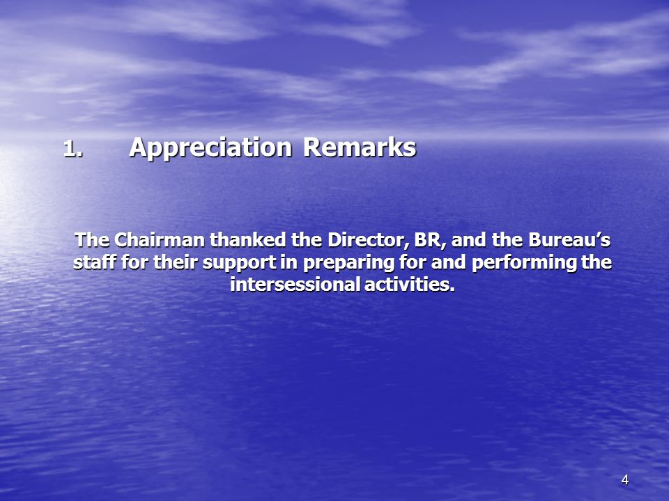 4 The Chairman thanked the Director, BR, and the Bureaus staff for their support in preparing for and performing the intersessional activities.