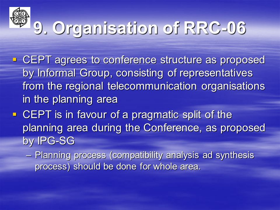 9. Organisation of RRC-06 CEPT agrees to conference structure as proposed by Informal Group, consisting of representatives from the regional telecommu