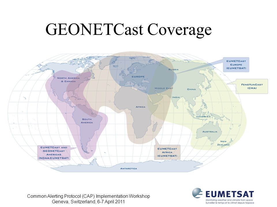 Common Alerting Protocol (CAP) Implementation Workshop Geneva, Switzerland, 6-7 April 2011 GEONETCast Coverage