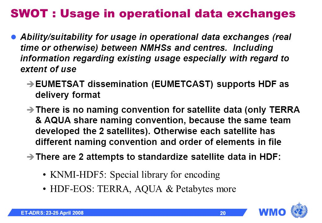WMO ET-ADRS: 23-25 April 2008 20 SWOT : Usage in operational data exchanges Ability/suitability for usage in operational data exchanges (real time or otherwise) between NMHSs and centres.