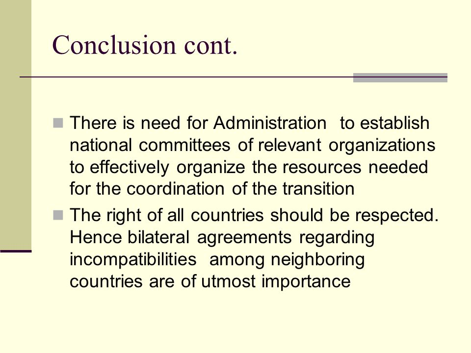 Conclusion cont. There is need for Administration to establish national committees of relevant organizations to effectively organize the resources nee