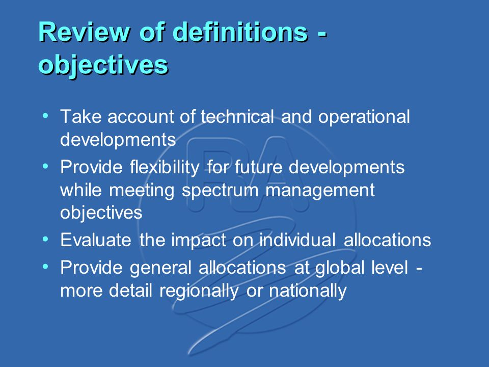 Review of definitions - objectives Take account of technical and operational developments Provide flexibility for future developments while meeting sp