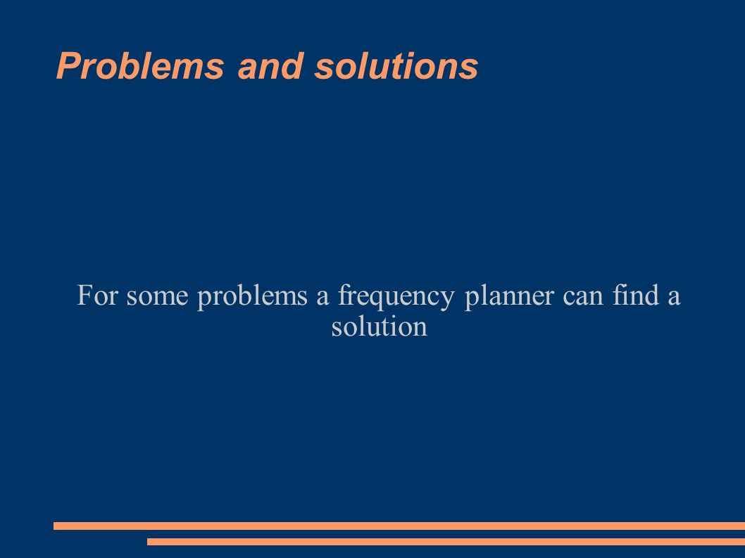 Problems and solutions For some problems a frequency planner can find a solution