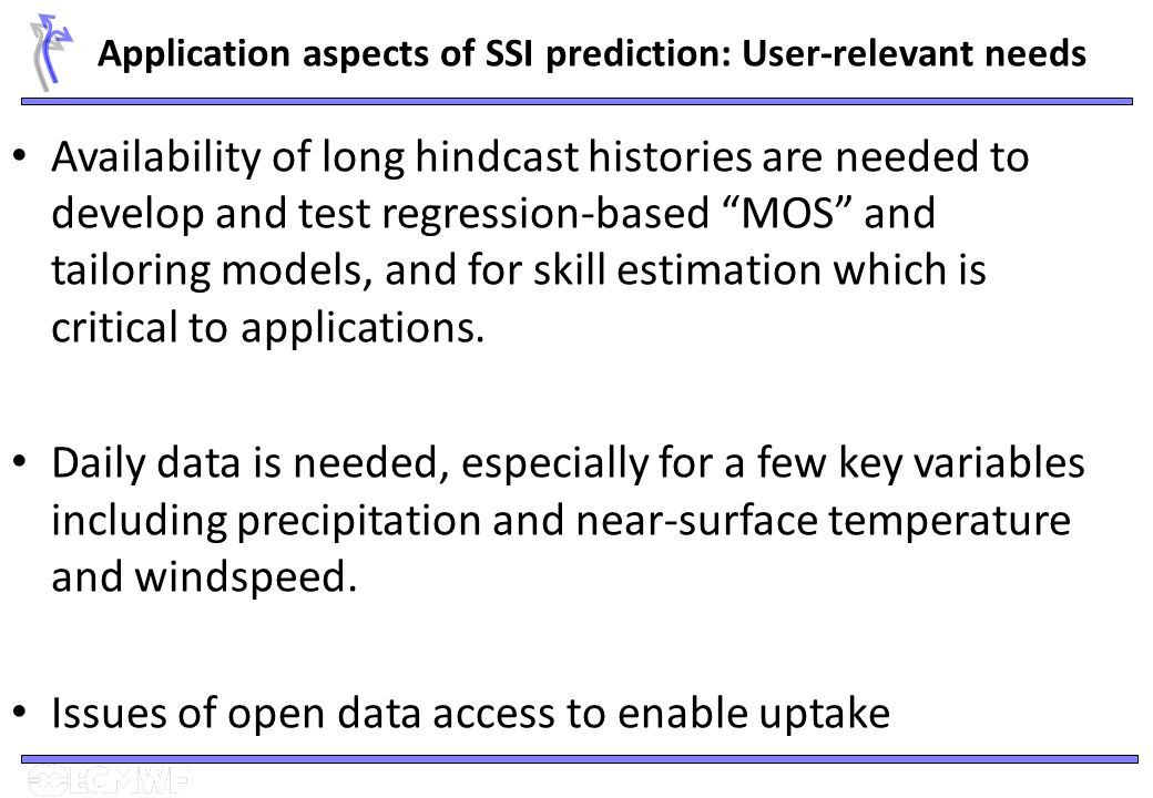 Application aspects of SSI prediction: User-relevant needs Availability of long hindcast histories are needed to develop and test regression-based MOS