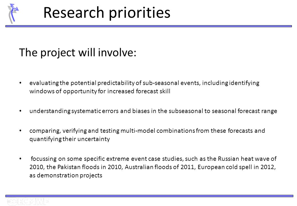 Research priorities The project will involve: evaluating the potential predictability of sub-seasonal events, including identifying windows of opportu