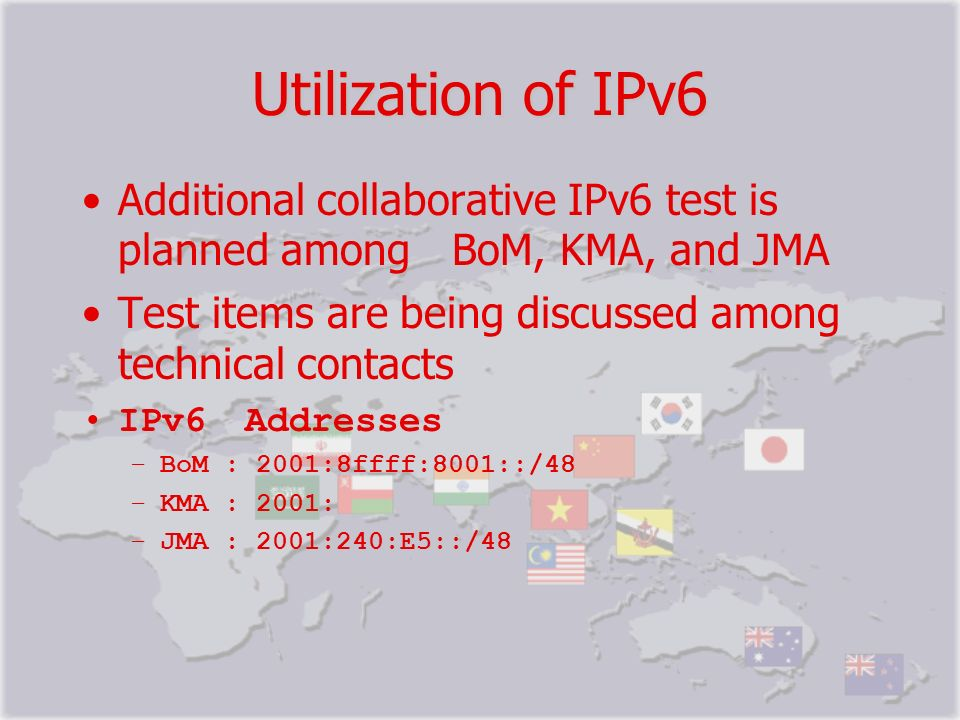 Utilization of IPv6 Additional collaborative IPv6 test is planned among BoM, KMA, and JMA Test items are being discussed among technical contacts IPv6