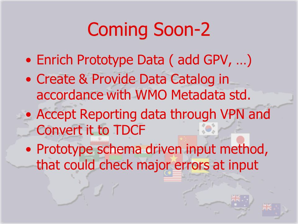 Coming Soon-2 Enrich Prototype Data ( add GPV, …) Create & Provide Data Catalog in accordance with WMO Metadata std. Accept Reporting data through VPN