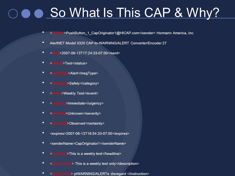 So What Is This CAP & Why? PushButton_1_CapOriginator1@HICAP.com Hormann America, Inc. AlertNET Model 3320 CAP-to-WARNING/ALERT Converter/Encoder 27 2