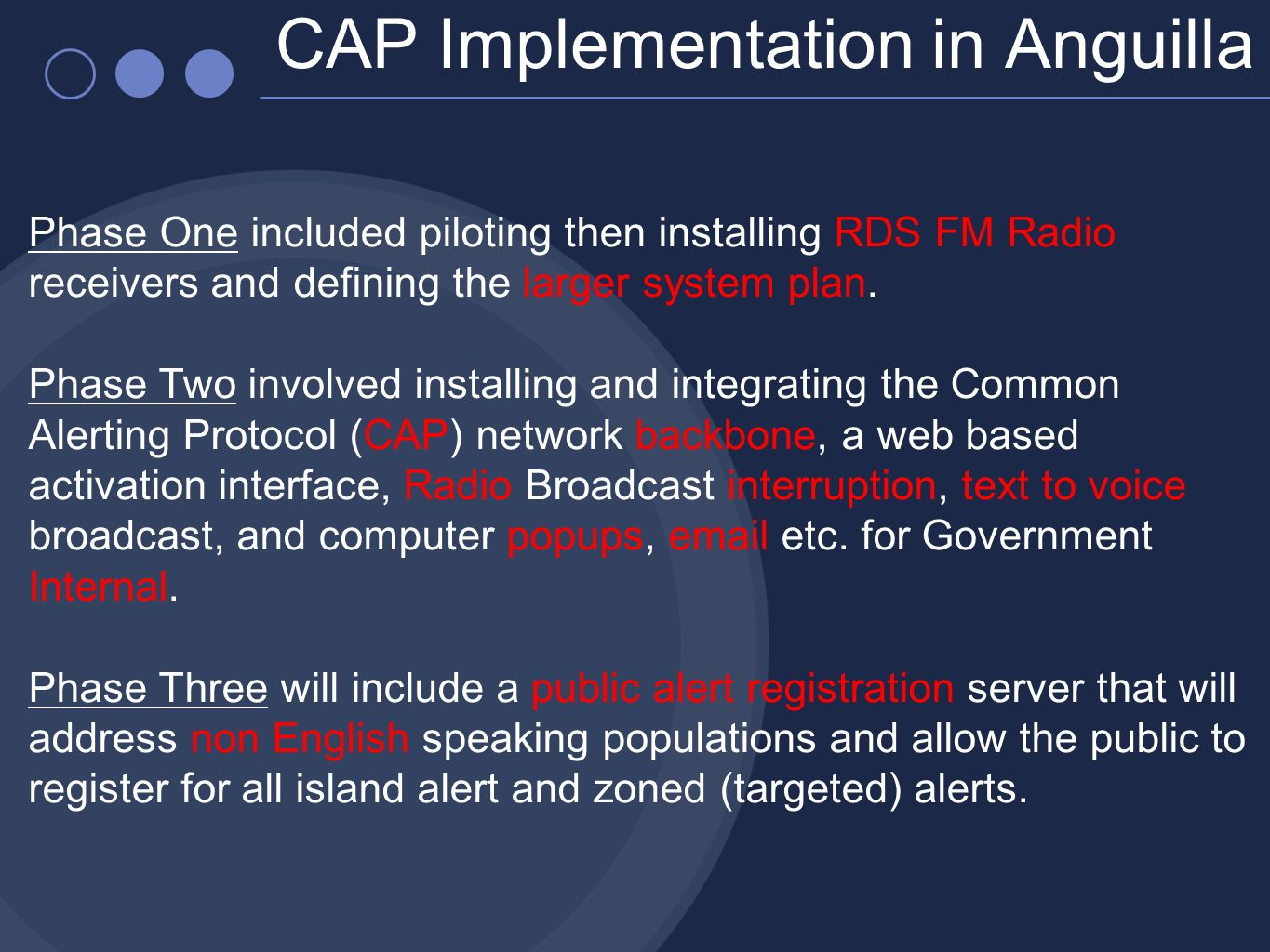 CAP Implementation in Anguilla Phase One included piloting then installing RDS FM Radio receivers and defining the larger system plan. Phase Two invol