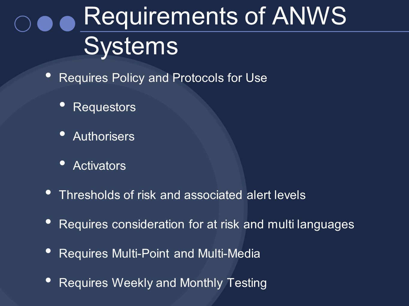 Requires Policy and Protocols for Use Requestors Authorisers Activators Thresholds of risk and associated alert levels Requires consideration for at r